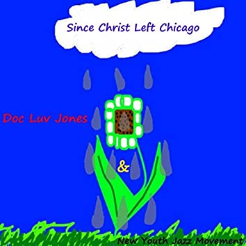 Since Christ Left Chicago (feat. New Youth Jazz Movement)