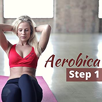 Aerobica Step 1 - Migliore Playlist Musicale per Aerobica, Pilates, Zumba e Balli di Gruppo