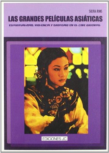 Las grandes películas asiáticas. Espiritualidad, violencia y erotismo en el cine oriental (Clásicos)