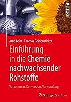 Einfuehrung in die Chemie nachwachsender Rohstoffe: Vorkommen, Konversion, Verwendung