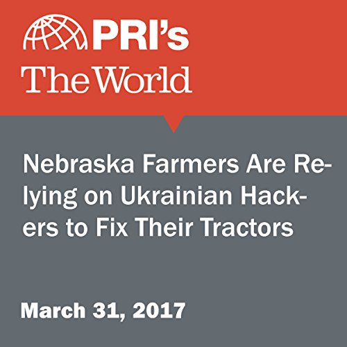 Nebraska Farmers Are Relying on Ukrainian Hackers to Fix Their Tractors audiobook cover art