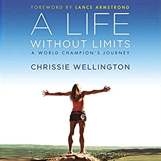 A Life Without Limits     A World Champion's Journey              Autor:                                                                                                                                 Chrissie Wellington,                                                                                        Lance Armstrong (foreward)                               Sprecher:                                                                                                                                 Polly Lee,                                                                                        Chrissie Wellington                      Spieldauer: 9 Std. und 54 Min.     18 Bewertungen     Gesamt 4,9