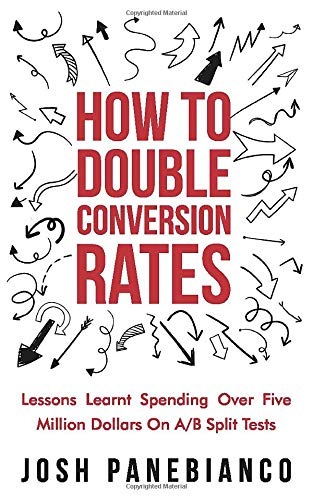 How To Double Conversion Rates: Lessons Learnt Spending Over Five Million Dollars On A/B Split Tests.