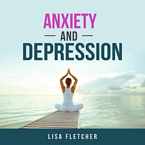Anxiety and Depression Audiobook By Lisa Fletcher cover art