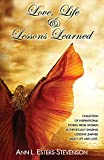Love, Life, & Lessons Learned: Collection of Inspirational Stories From Women Authentically Sharing Lessons Learned About Life And Love
