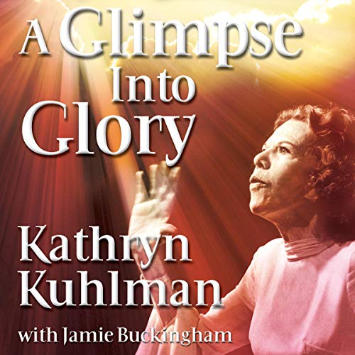 Glimpse into Glory Audiobook By Kathryn Kuhlman cover art