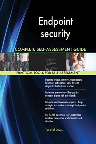 Endpoint security All-Inclusive Self-Assessment - More than 620 Success Criteria, Instant Visual Insights, Comprehensive Spreadsheet Dashboard, Auto-Prioritized for Quick Results