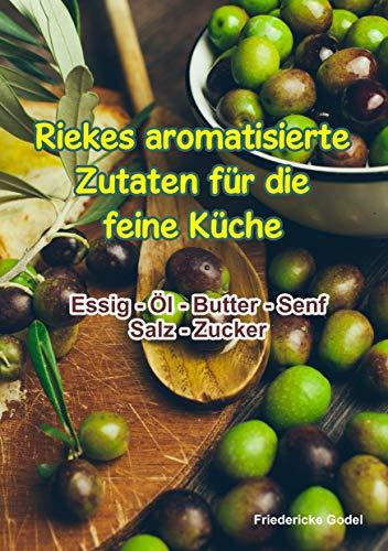 Riekes aromatisierte Zutaten für die feine Küche: Essig - Öl - Butter - Senf - Salz - Zucker (Riekes Rezepte 4)