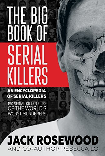 The Big Book of Serial Killers: 150 Serial Killer Files of the World's Worst Murderers (An Encyclopedia of Serial Killers 1) (English Edition)