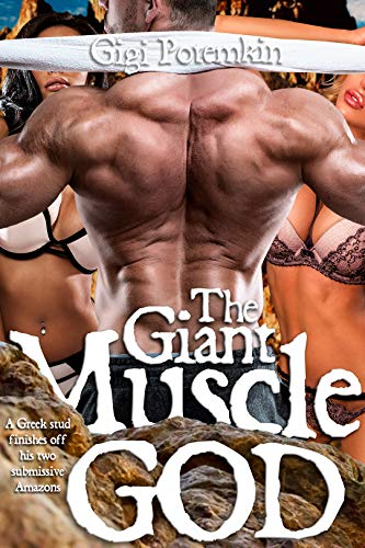 The Giant Muscle God: A Greek stud finishes off his two submissive Amazons (Greek God, Mountain Lesbians Book 5)