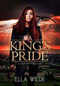 A King's Pride: a Lion Shifters novel (Paranormal Africa: The Lion Shifters Book 1) by [Ella Wilde]