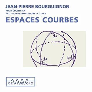 Espaces courbes                   De :                                                                                                                                 Jean-Pierre Bourguignon                               Lu par :                                                                                                                                 Jean-Pierre Bourguignon                      Durée : 1 h et 6 min     4 notations     Global 4,8