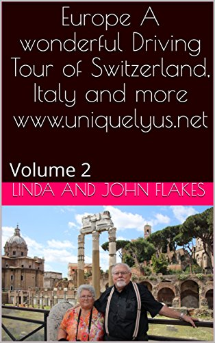 Europe A wonderful Driving Tour of Switzerland, Italy and more       www.uniquelyus.net: Volume 2 (English Edition)