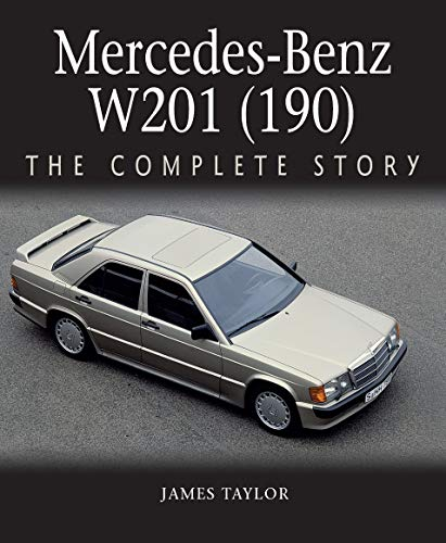 Mercedes-Benz W201 (190): The Complete Story (English Edition)