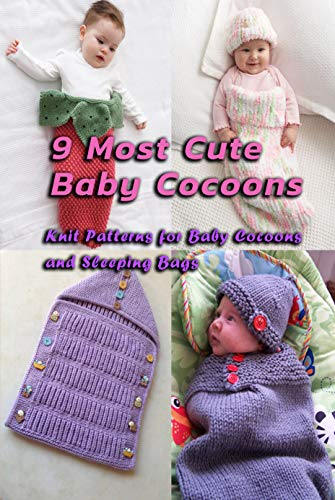 9 Most Cute Baby Cocoons: Knit Patterns for Baby Cocoons and Sleeping Bags: Cuddle Cocoon Knitting