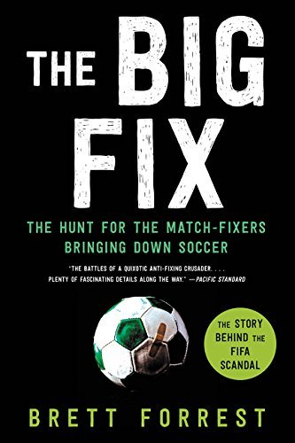 [The Big Fix: The Hunt for the Match-Fixers Bringing Down Soccer] [Forrest, Brett] [June, 2015]