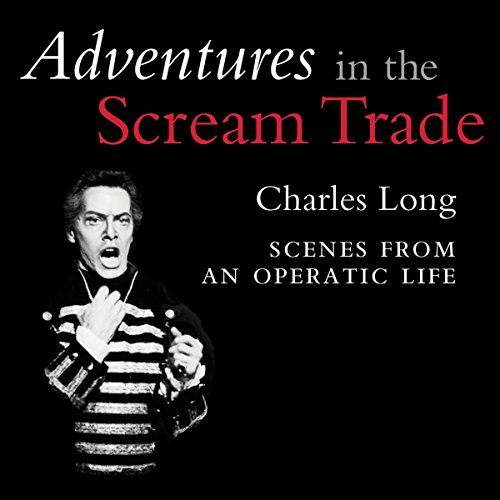 Adventures in the Scream Trade: Scenes from an Operatic Life audiobook cover art