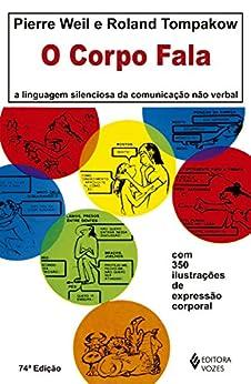O Corpo Fala: A linguagem silenciosa da comunicação não-verbal por [Pierre Weill, Roland Tompakow]