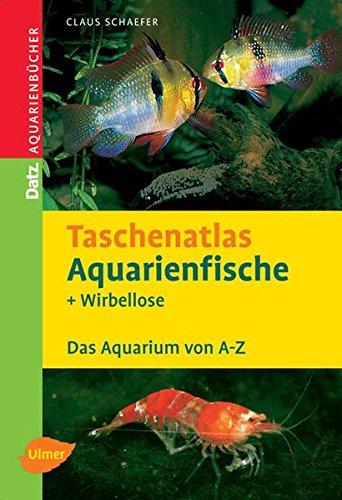 Taschenatlas Aquarienfische und Wirbellose: 255 Arten für das Aquarium (Taschenatlanten)