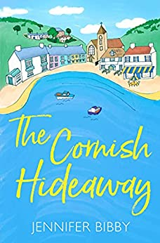 The Cornish Hideaway: A beautiful village. An artist who's lost her spark. And a community who help her find it again. by [Jennifer Bibby]