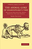 The Animal-Lore of Shakespeare's Time: Including Quadrupeds, Birds, Reptiles, Fish and Insects (Cambridge Library Collection - Shakespeare and Renaissance Drama) by Emma Phipson(2014-12-11)