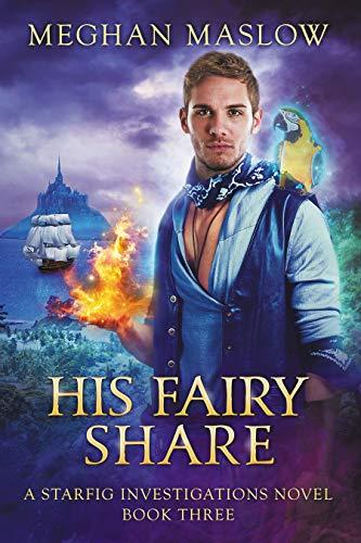 His Fairy Share: LGBTQ Fantasy (A Starfig Investigations Novel Book 3)