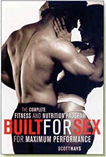 Built for Sex: The Complete Fitness and Nutrition Program for Maximum Performance