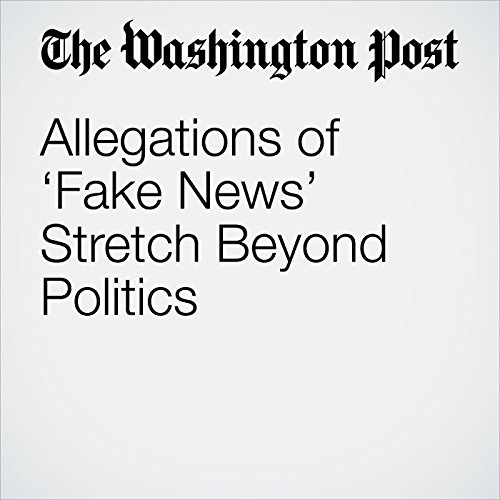 Allegations of 'Fake News' Stretch Beyond Politics copertina