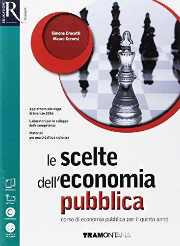 Le scelte dell'economia pubblica. Per le Scuole superiori. Con e-book. Con 2 espansioni online