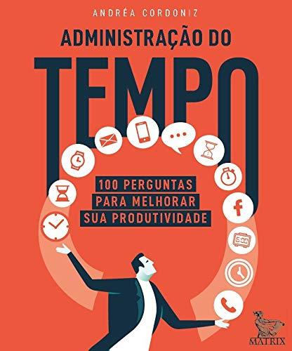 Administração do tempo: 100 perguntas para melhorar sua produtividade