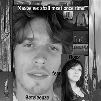 Maybe We Shall Meet Once Time
