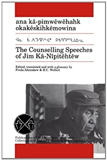 The Counselling Speeches of Jim Ka-Nipitehtew (Publications of the Algonquian Text Soci) by University of Manitoba Press (1988-01-01)