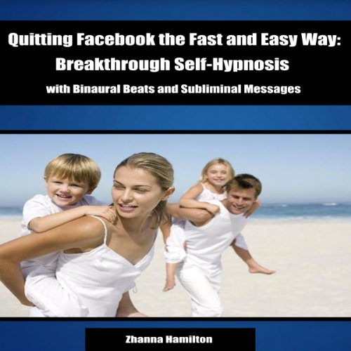 Quitting Facebook the Fast and Easy Way: Breakthrough Self-Hypnosis with Binaural Beats and Subliminal Messages audiobook cover art