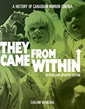 They Came from Within: A History of Canadian Horror Cinema by Caelum Vatnsdal (2014-10-01)