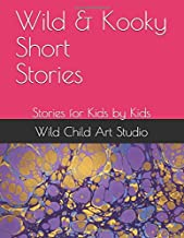 Wild & Kooky Short Stories: Stories for Kids by Kids