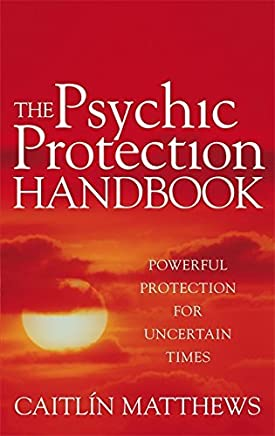 The Psychic Protection Handbook: Powerful Protection for Uncertain Times by Caitlin Matthews(2010-12-02)