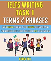 Ielts Writing Task 1 Terms And Phrases: Master Essential Vocabulary, Phrases Explained, Grammar Structures And Corrections To Get A Target Band Score Of 8.0+ In Ielts Writing.