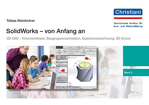 SolidWorks - von Anfang an: Band 2: 3D CAD - Volumenkörper, Baugruppenanimation, Explosionszeichnung, 3D-Druck