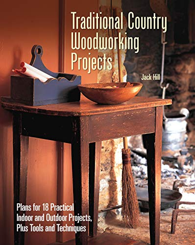 Traditional Country Woodworking Projects: Plans for 18 Practical Indoor and Outdoor Projects, Plus Tools and Techniques (CompanionHouse Books) Step-by-Step Instructions for Hand Tools or Power Tools