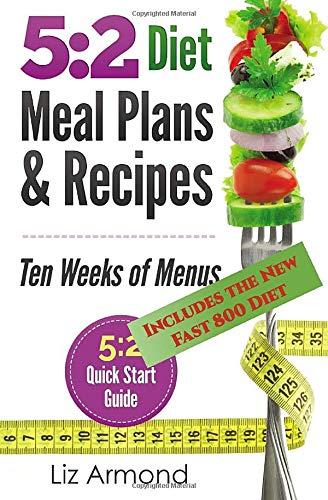 5:2 Diet Meal Plans & Recipes: Ten Weeks of Menus - 5:2 Quick Start Guide: Volume 3 (5:2 Fast Diet)