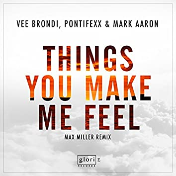 Things You Make Me Feel (Max Miller Remix)