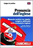 Pronuncia dell'inglese. Manuale pratico su regole, origini e difficoltà della pronuncia inglese. Con CD-ROM