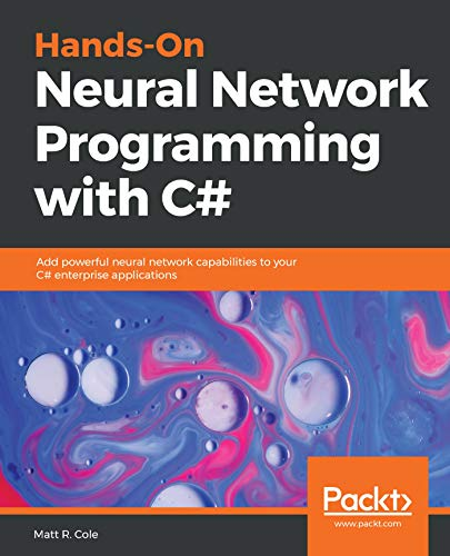 Hands-On Neural Network Programming with C#: Add powerful neural network capabilities to your C# enterprise applications (English Edition)