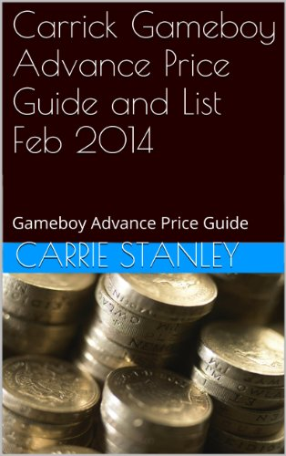 Carrick Gameboy Advance Price Guide and List Feb 2014: Gameboy Advance Price Guide (English Edition)