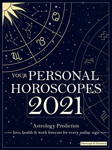 Your Personal Horoscopes 2021: Astrology Prediction - love, health & work forecast for every zodiac sign (English Edition)