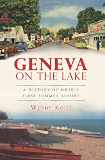 Geneva On The Lake: A History of Ohio's First Summer Resort