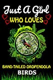 Just a Girl Who loves Band-tailed Oropendola Birds: Cute Line Composition Notebook Gift For Band-tailed Oropendola Birds Lover Girl, Women, Grandma ... Lover Valentine & Birthday Funny Gift Ideas