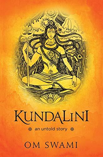 Kundalini -- An Untold Story: A Himalayan Mystics Insight into the Power of Kundalini and Chakra Sadhana