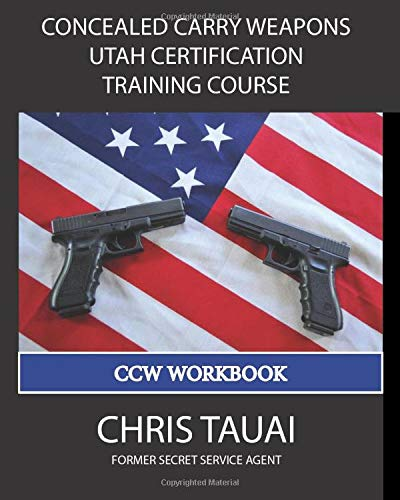 Concealed Carry Weapons Utah Certification Training Course: CCW Workbook -  Tauai, Chris, Paperback