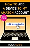 How to Add a Device to my Amazon Account: The Ultimate Guide on How to Register KINDLE device, TV device and many other devices. (2021 Screenshots) (How to manage my Account Book 4)